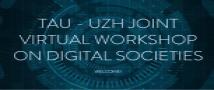 TAU - UZH Joint Virtual Workshop on Digital Societies