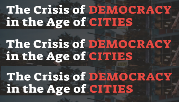 The Crisis of Democracy in the Age of Cities  | August 31 & September 1-2, 2021