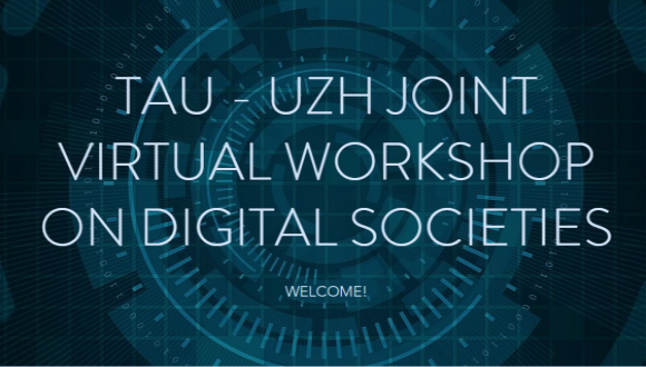 TAU - UZH Joint Virtual Workshop on Digital Societies   |  October 14-15